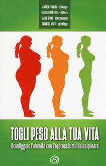 Togli peso alla tua vita - Sconfiggere l'obesità con l'approccio multidisciplinare